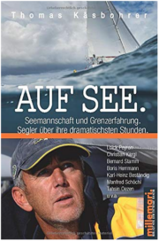 Auf See. Seemannschaft und Grenzerfahrung.: Segler über ihre dramatischsten Stunden