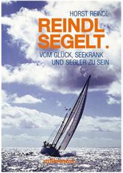 Reindl segelt. Vom Glück, seekrank und Segler zu sein. Autor: Horst Reindl.