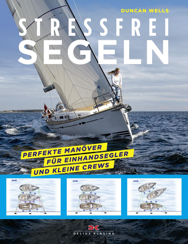 stressfrei segeln, Perfekte Manöver für Einhandsegler und kleine Crew, Duncan Wells